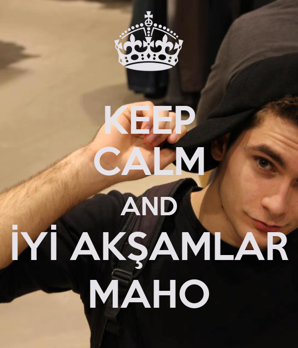 KEEP CALM AND İYİ AKŞAMLAR MAHO