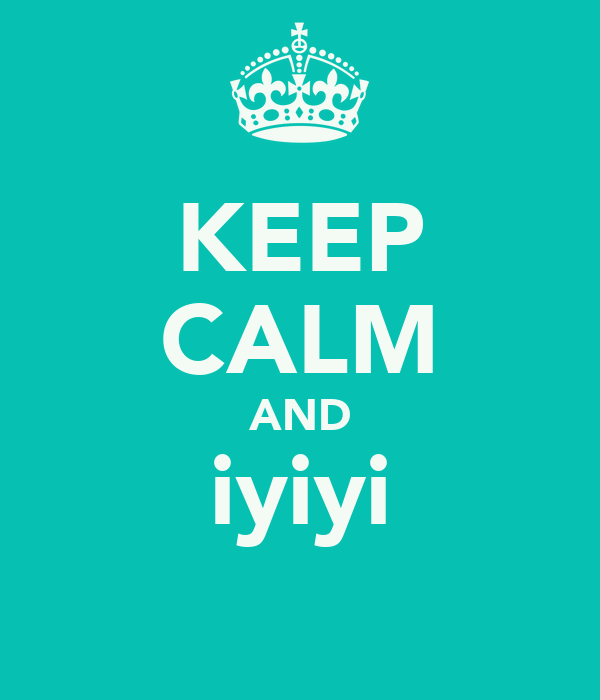 KEEP CALM AND iyiyi