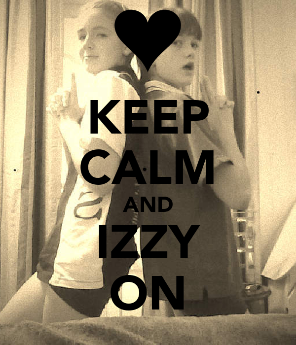 KEEP CALM AND IZZY ON