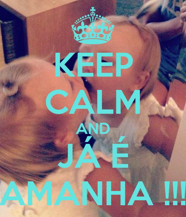 KEEP CALM AND JÁ É AMANHA !!!