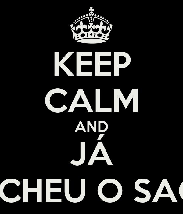 KEEP CALM AND JÁ ENCHEU O SACO