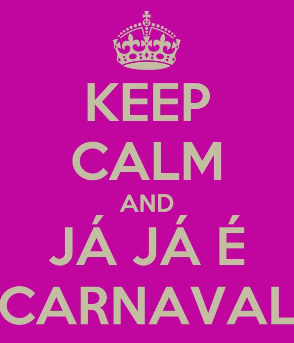 KEEP CALM AND JÁ JÁ É CARNAVAL