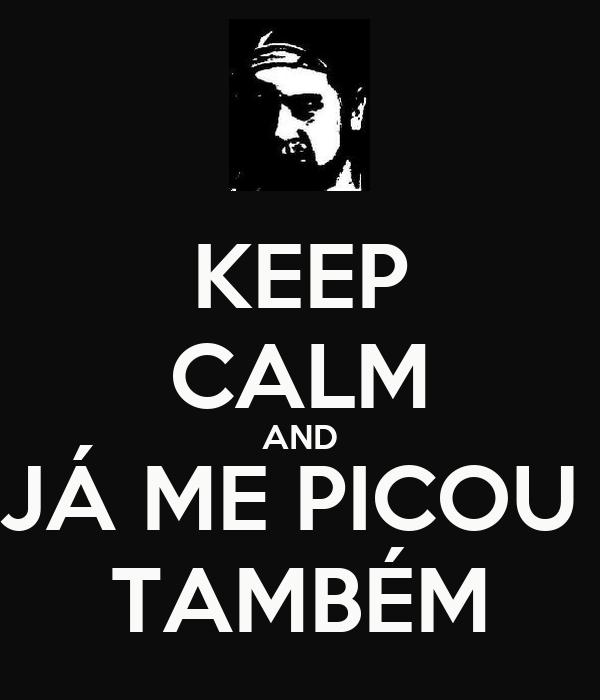 KEEP CALM AND JÁ ME PICOU  TAMBÉM