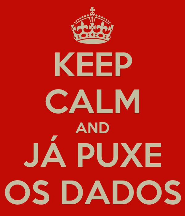 KEEP CALM AND JÁ PUXE OS DADOS
