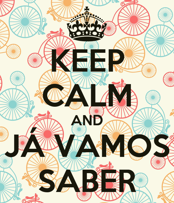 KEEP CALM AND JÁ VAMOS SABER
