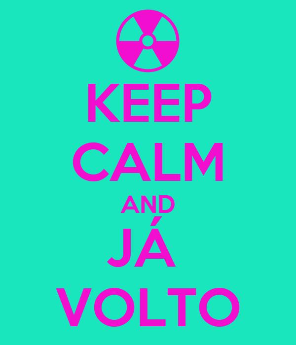 KEEP CALM AND JÁ  VOLTO