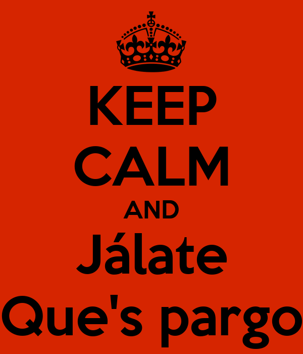 KEEP CALM AND Jálate Que's pargo
