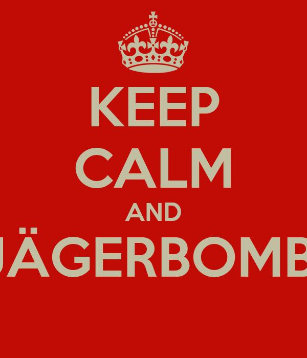 KEEP CALM AND JÄGERBOMB!