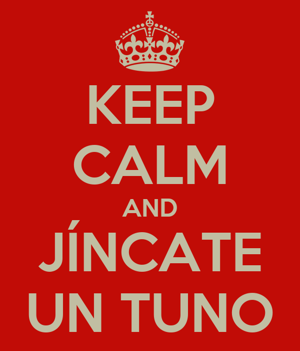 KEEP CALM AND JÍNCATE UN TUNO