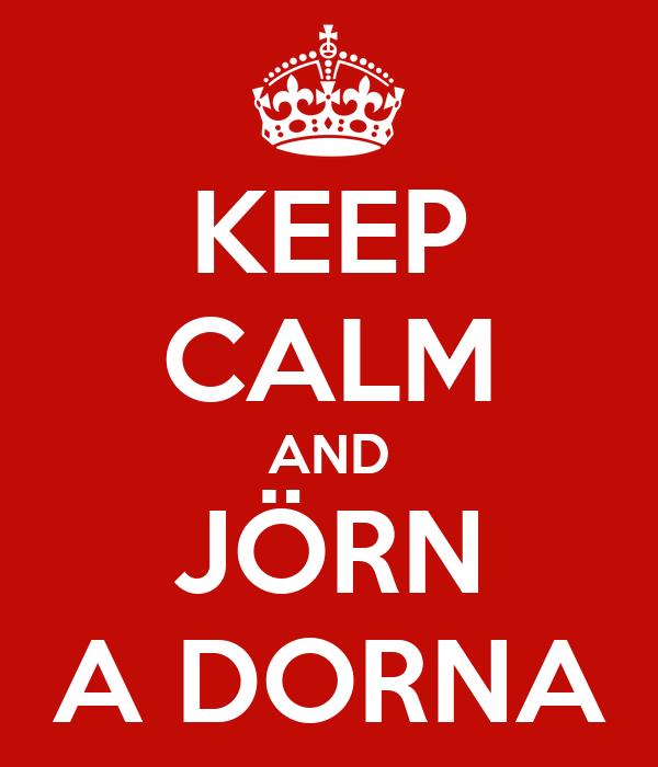 KEEP CALM AND JÖRN A DORNA