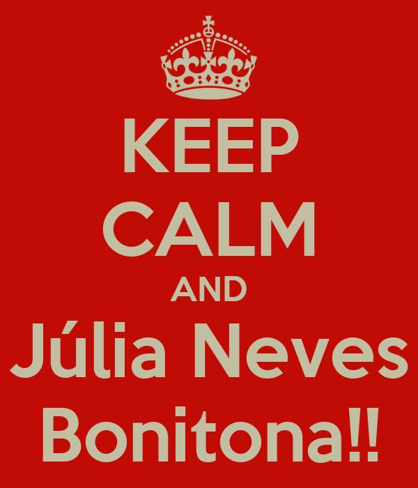 KEEP CALM AND Júlia Neves Bonitona!!