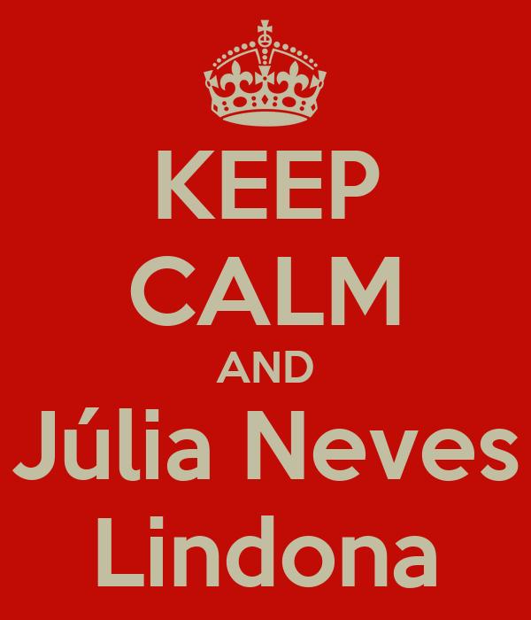 KEEP CALM AND Júlia Neves Lindona