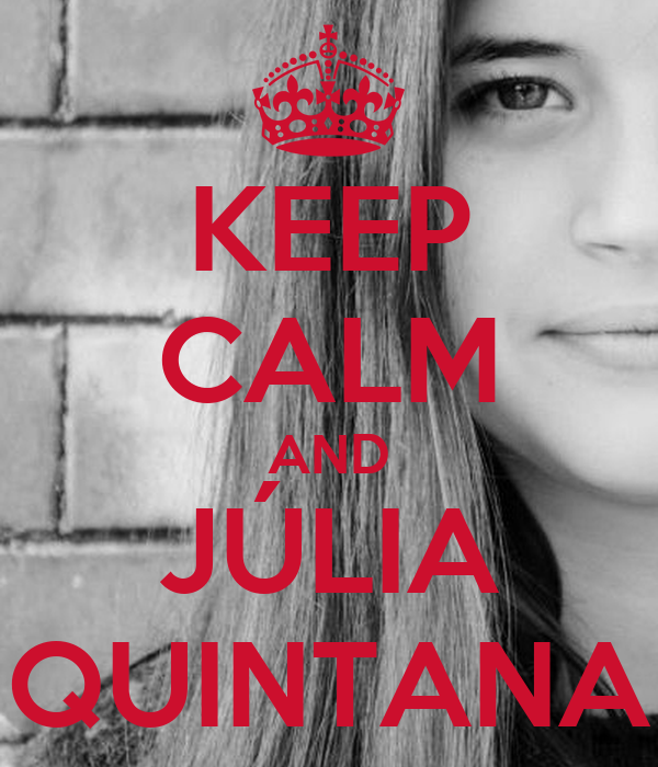 KEEP CALM AND JÚLIA QUINTANA