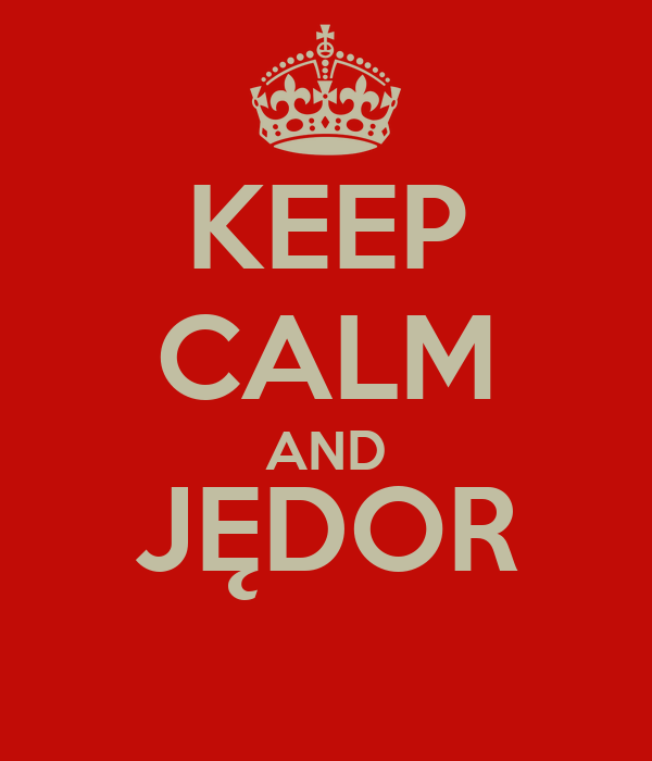 KEEP CALM AND JĘDOR