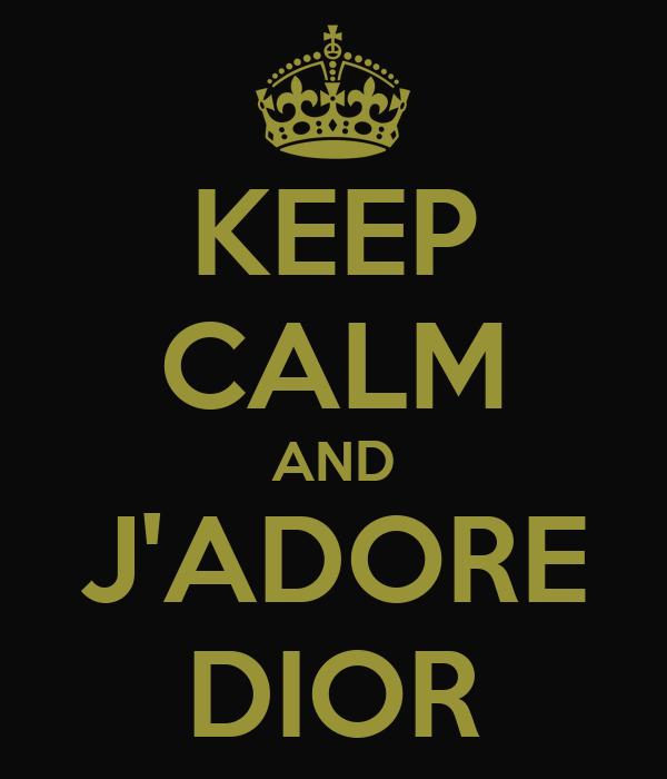 KEEP CALM AND J'ADORE DIOR