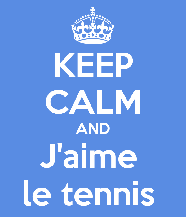 KEEP CALM AND J'aime  le tennis