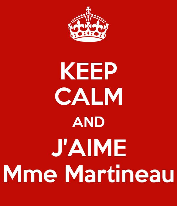 KEEP CALM AND J'AIME Mme Martineau