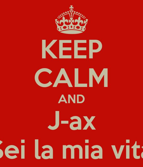 KEEP CALM AND J-ax Sei la mia vita