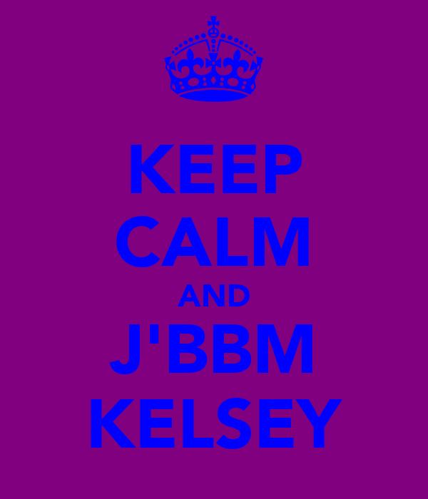 KEEP CALM AND J'BBM KELSEY