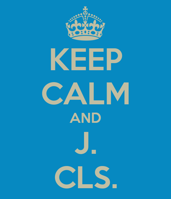KEEP CALM AND J. CLS.