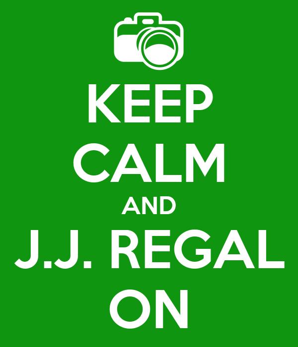 KEEP CALM AND J.J. REGAL ON