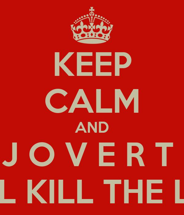 KEEP CALM AND J O V E R T  WILL KILL THE LIAR