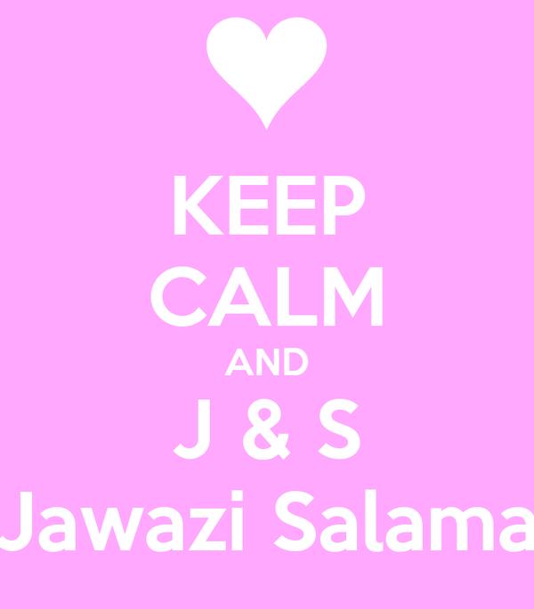 KEEP CALM AND J & S Jawazi Salama