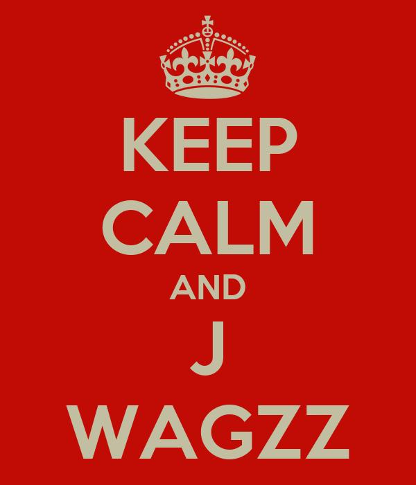 KEEP CALM AND J WAGZZ