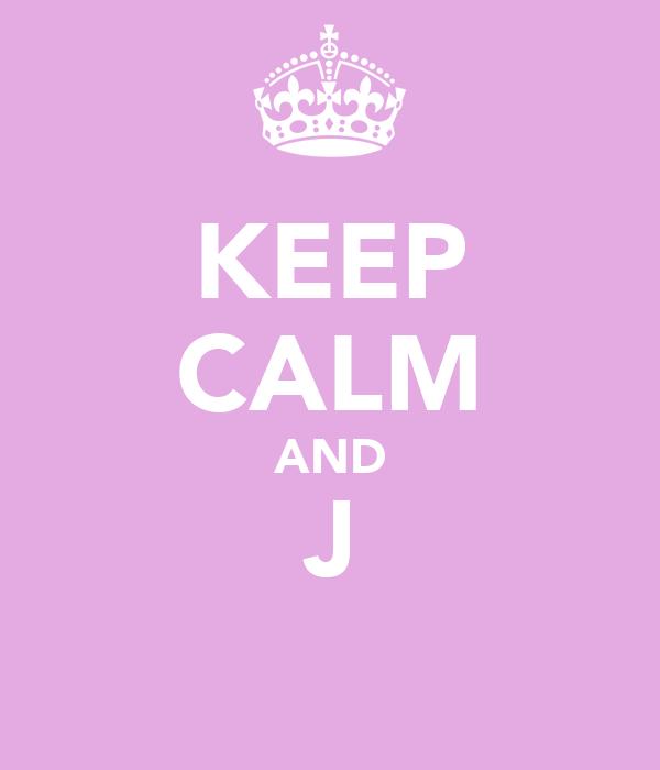 KEEP CALM AND J