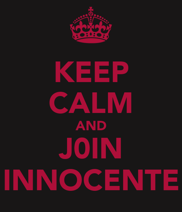 KEEP CALM AND J0IN INNOCENTE
