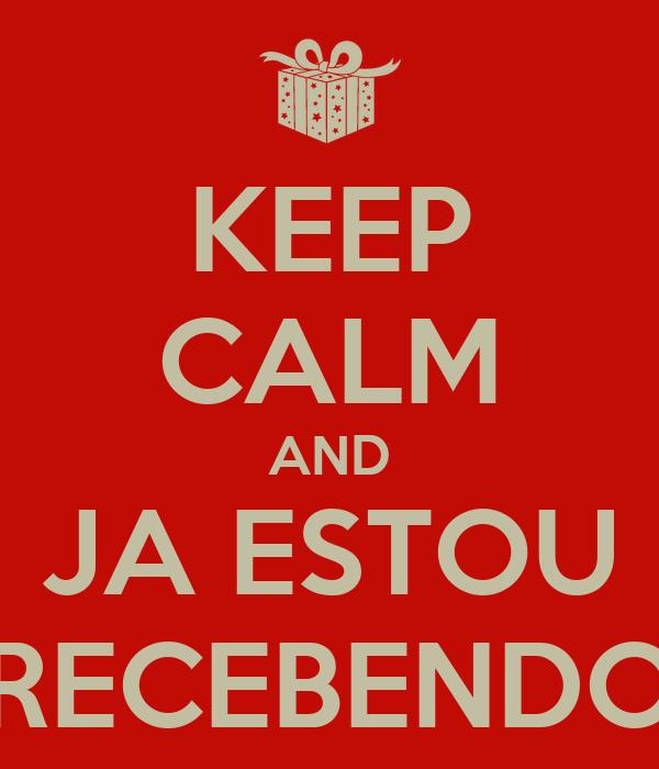 KEEP CALM AND JA ESTOU RECEBENDO