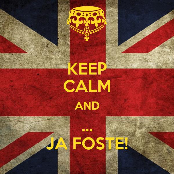 KEEP CALM AND ... JA FOSTE!