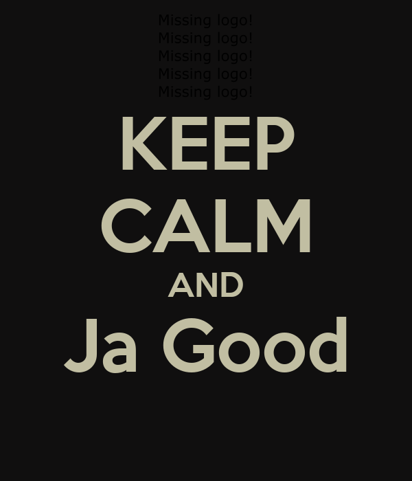 KEEP CALM AND Ja Good