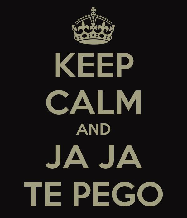 KEEP CALM AND JA JA TE PEGO