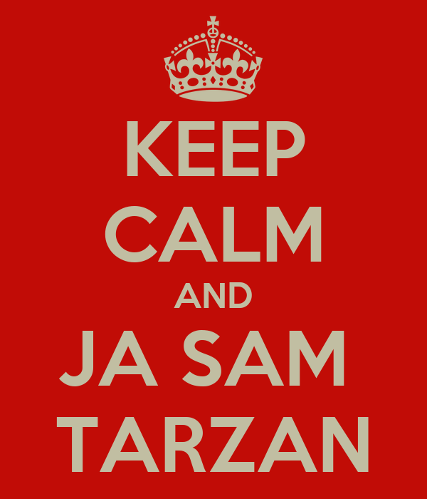 KEEP CALM AND JA SAM  TARZAN