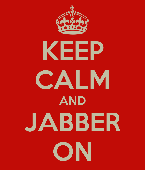 KEEP CALM AND JABBER ON