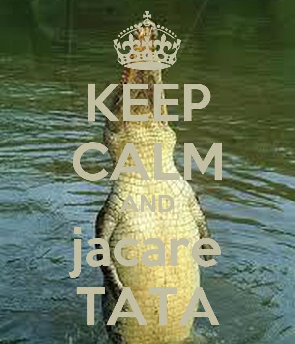 KEEP CALM AND jacare TATA