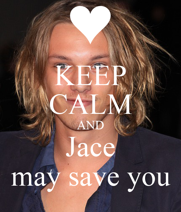 KEEP CALM AND Jace may save you