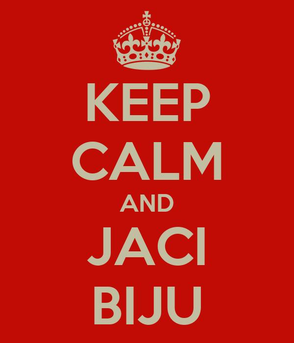 KEEP CALM AND JACI BIJU