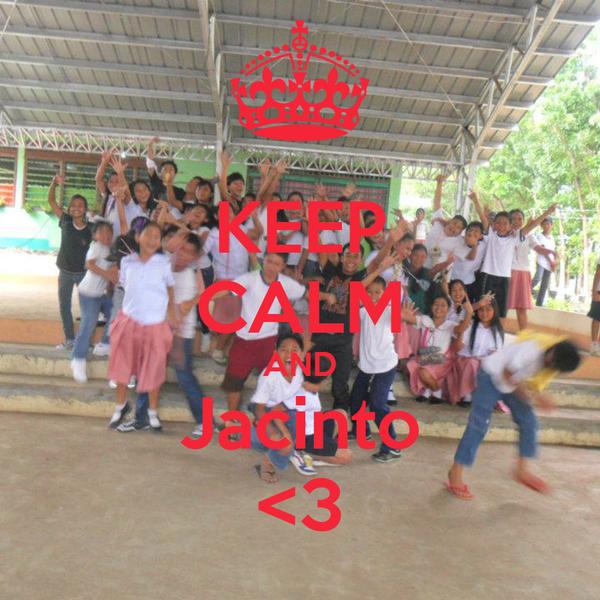 KEEP CALM AND Jacinto <3