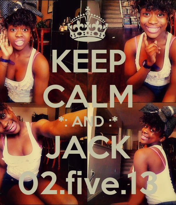 KEEP CALM *: AND :* JACK 02.five.13