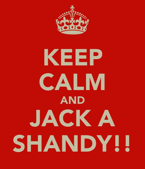 KEEP CALM AND JACK A SHANDY!!