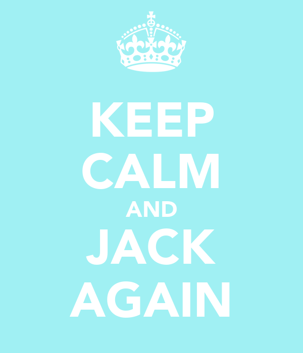 KEEP CALM AND JACK AGAIN