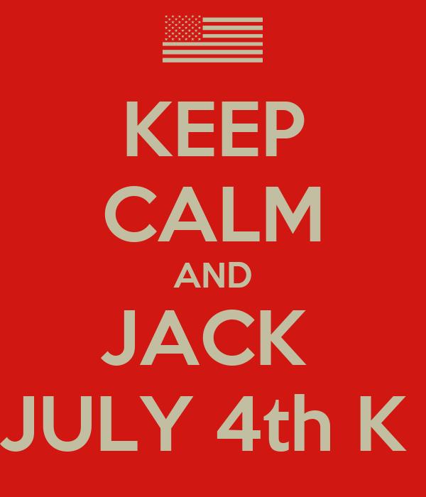 KEEP CALM AND JACK  JULY 4th K