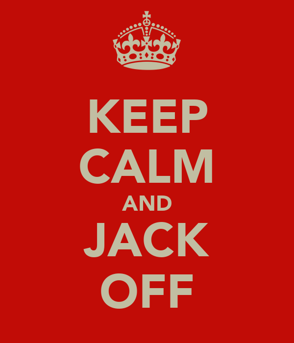 KEEP CALM AND JACK OFF