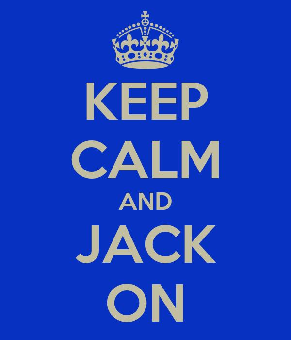 KEEP CALM AND JACK ON