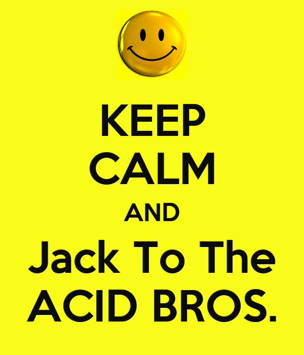 KEEP CALM AND Jack To The ACID BROS.