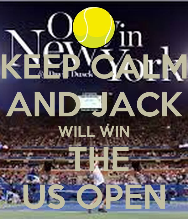 KEEP CALM AND JACK WILL WIN  THE US OPEN