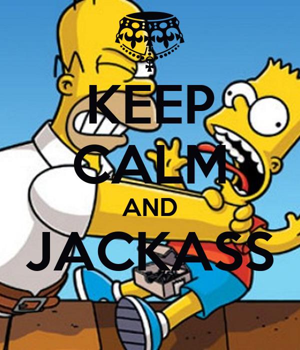 KEEP CALM AND JACKASS