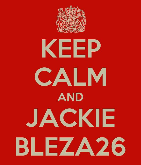KEEP CALM AND JACKIE BLEZA26